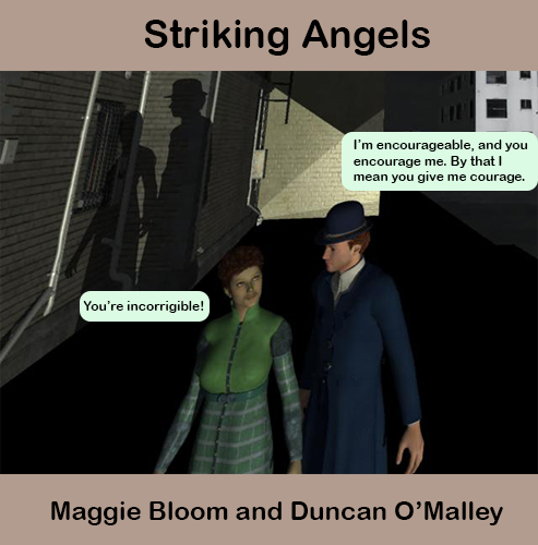 """Image of Maggie and Duncan walking together in a dark alley. Maggie says """"You're incorrigible."""" Duncan says, """"I'm encourageable, and you encourage me. By that I mean you give me courage."""""""